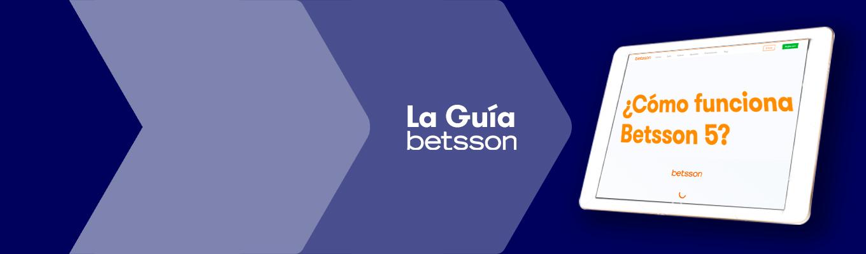 ¿Cómo funciona Betsson 5? La Guía Betsson
