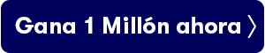 Gana 1 millón ahora