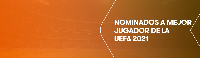 ¿Quién ganará el trofeo al mejor jugador del año de la UEFA 2021?